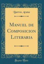 Manuel de Composicion Literaria (Classic Reprint)