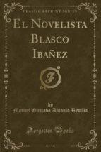 El Novelista Blasco Ibañez (Classic Reprint)