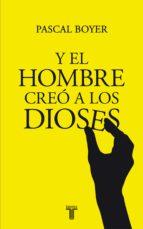 Y EL HOMBRE CREÓ A LOS DIOSES (EBOOK)