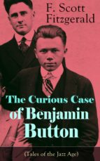 The Curious Case of Benjamin Button (Tales of the Jazz Age): From the author of The Great Gatsby, The Side of Paradise, Tender Is the Night, The Beautiful ... and Babylon Revisited (English Edition)