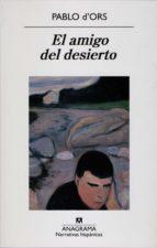 El amigo del desierto: Relato de una vocación. (Narrativas hispánicas)