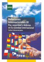 RELACIONES INTERNACIONALES III PAZ SEGURIDAD Y DEFENSA EN LA SOCI EDAD INTERNACIONAL