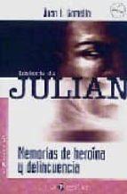 La historia de julian : memorias de heroina y delincuencia