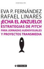 ¡ECHA EL ANZUELO! ESTRATEGIAS DE PITCH PARA JORNADAS AUDIOVISUALES Y PROYECTOS TRANSMEDIA (EBOOK)