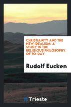 El libro de Christianity and the new idealism autor RUDOLF EUCKEN EPUB!