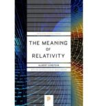 the meaning of relativity: including the relativistic theory of the non symmetric field albert einstein 9780691164083