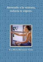 asomada a la ventana todavía te espero (ebook)-eva maria maisanava trobo-9781291374483