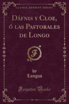 Dáfnis y Cloe, ó las Pastorales de Longo (Classic Reprint)