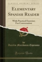 Elementary Spanish Reader: With Practical Exercises For Conversation (Classic Reprint)