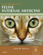 Consultations in Feline Internal Medicine, Volume 6 -