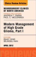 Modern Management Of High Grade Glioma, Part I, An Issue Of Neurosurgery Clinics (The Clinics: Surgery)
