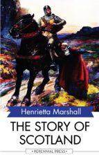the story of scotland (ebook)-henrietta marshall-9781531264383