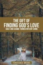 El libro de The gift of finding gods love autor TENIECKA DRAKE DOC!