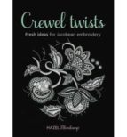 crewel twists: fresh ideas for jacobean embroidery hazel blomkamp 9781844488483