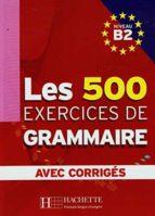 les 500 exercices de grammaire. b2. avec corriges-9782011554383