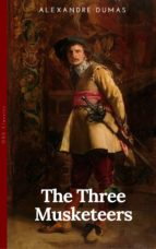 the three musketeers - complete collection: the three musketeers, twenty years after, the vicomte of bragelonne, ten years later, louise da la valliere & the man in the iron mask: adventure classics (ebook)-9782377934683