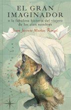 el gran imaginador o la fabulosa historia del viajero de los cien nombres-juan jacinto muñoz rengel-9788401017483