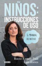 niños: instrucciones de uso. el manual definitivo-rocio ramos-paul-luis torres-9788403014183