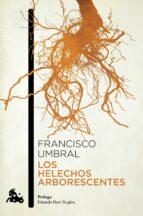 los helechos arborescentes francisco umbral 9788408064183