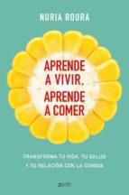 aprende a vivir. aprende a comer-nuria roura-9788408175483