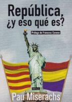 republica, ¿y eso que es?-pau miserachs-9788409038183