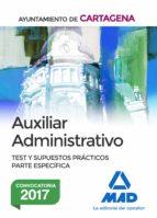 auxiliar administrativo del ayuntamiento de cartagena. test y supuestos practicos parte especifica-9788414205983