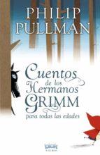 los cuentos de los hermanos grimm para todas las edades philip pullman 9788415579083