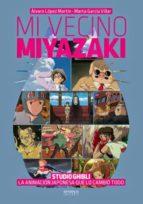 mi vecino miyazaki: studio ghibli. la animación japonesa que lo cambio todo-alvaro lopez martin-9788416217083