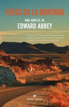 fuego en la montaña-edward abbey-9788416544783