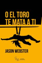 o el toro te mata a ti jason webster 9788416900183