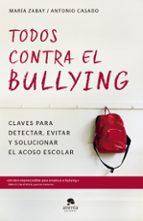 todos contra el bullying: claves para detectar, evitar y solucionar el acoso escolar-maria zabay bes-jose casado mena-9788416928583