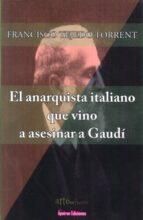 El anarquista italiano que vino a asesinar a Gaudí