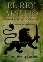el rey arturo: el guerrero de occidente-m. k. hume-9788420673783