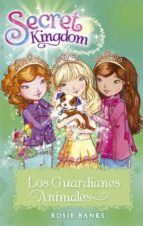 secret kingdom 19. los guardianes animales-rosie banks-9788424657383