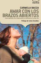 amar con los brazos abiertos-carmela baeza-9788426904683