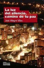 la luz del silencio, camino de tu paz (ebook) jose alegre vilas 9788427719583