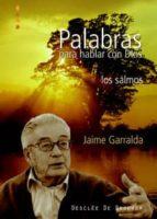 palabras para hablar con dios. los salmos-jaime garralda barretto-9788433021083
