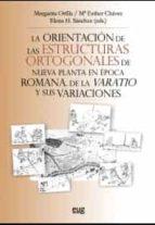 LA ORIENTACION DE LAS ESTRUCTURAS ORTOGONALES DE NUEVA PLANTA EN EPOCA ROMANA: DE LA VARATIO Y SUS VARIACIONES