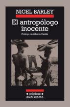 el antropologo inocente: notas desde una choza de barro (21ª ed.) nigel barley 9788433925183