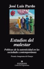 estudios del malestar: politicas de la autenticidad en las socied ades contemporáneas jose luis pardo 9788433964083