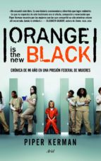 (pe) orange is the new black: cronica de mi año en una prision federal de mujeres-piper kerman-9788434414983