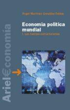 economia politica mundial i : las fuerzas estructurantes angel martinez 9788434445383