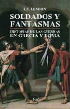 soldados y fantasmas: historia de las guerras en grecia y roma-j.e. lendon-9788434452183
