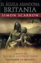 el aguila abandona britania (libro v de quinto licinio cato) simon scarrow 9788435018883