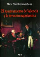 el ayuntamiento de valencia y la invasion napoleonica-maria pilar hernando serra-9788437059983