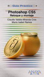 photoshop cs5: retoque y montaje (guia practica)-claudia valdes-miranda-maria isabel ramos-9788441529083