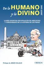 de lo humano y lo divino: la mas divertida recopilacion de anecdotas y curiosidades de la historia de los papas javier sanz 9788441533783