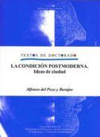 la condicion postmoderna: ideas de ciudad (textos de doctorado)-alfonso del pozo y barajas-9788447211883