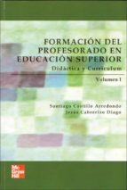 formacion del profesorado en educacion superior: didactica y curr iculum (vol. i)-santiago castillo-9788448146283