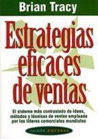 estrategias eficaces de ventas: el sistema mas contrastado de ide as, metodos y tecnicas de ventas empleado por los lideres comerciales mundiales-brian tracy-9788449303883